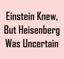 Einstein Knew, But Heisenberg Was Uncertain Kids Clothes
