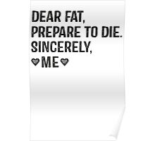 Dear Fat, Prepare To Die -Sincerely Me with Black Ink   Women's Workout Motivation Shirt, Fitspo Quote Poster
