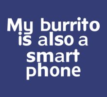 My burrito is also a smart phone by onebaretree