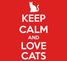 KEEP CALM - Keep Calm and Love Cats by hocapontas