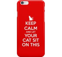 KEEP CALM - Keep Calm and Let Your Cat Sit On This iPhone Case/Skin