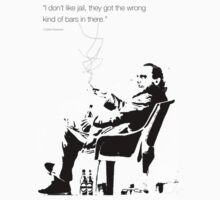 Bukowski 'I dont like jail, they got the wrong kind of bars in there.' by Rebel Rebel