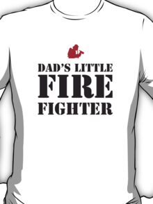 DAD'S LITTLE FIREFIGHTER T-Shirt