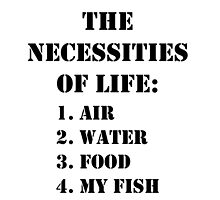 The Necessities Of Life: My Fish - Black Text by cmmei