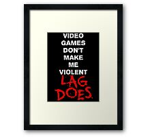 Video Games Don't Make Me Violent - Lag Does T Shirt Framed Print