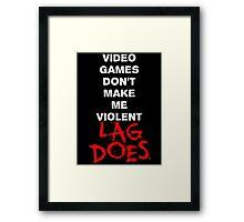 Video Games Don't Make Me Violent - Lag Does T Shirt Framed Print