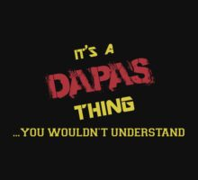 It's A DAPAS thing, you wouldn't understand !! by itsmine