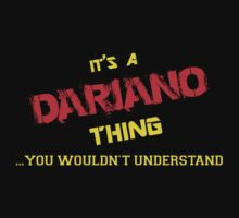 It's A DARIANO thing, you wouldn't understand !! by itsmine