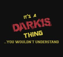 It's A DARKIS thing, you wouldn't understand !! by itsmine