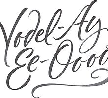 """Happy Yodelling Calligraphy  """"Yodel-Ay-Ee-Oooo""""  Brush Lettering by 26-Characters"""