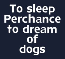 To sleep Perchance to dream of dogs Kids Clothes