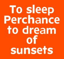 To sleep Perchance to dream of sunsets Kids Clothes