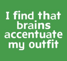 I find that brains accentuate my outfit by onebaretree