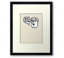 stop being dumb Framed Print