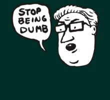 stop being dumb T-Shirt