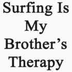Surfing Is My Brother's Therapy  by supernova23