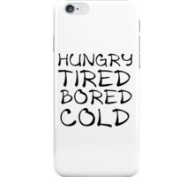 HUNGRY TIRED BORED COLD iPhone Case/Skin