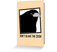 DON'T BLAME THE CROW Greeting Card