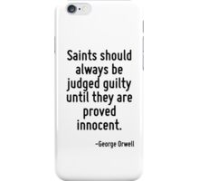 Saints should always be judged guilty until they are proved innocent. iPhone Case/Skin
