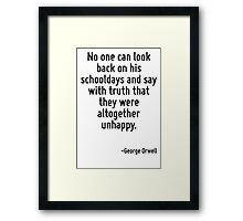 No one can look back on his schooldays and say with truth that they were altogether unhappy. Framed Print
