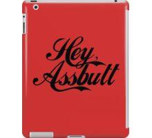 """Hey, Assbutt!"" (Black font) iPad Case/Skin"