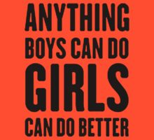 Anything boys can do, girls can do better by awesomegift