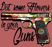 Put some Flowers in your Guns. by sick-boy