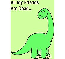 All My Friends Are Dead Photographic Print