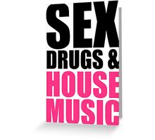 Sex, Drugs & House Music Greeting Card