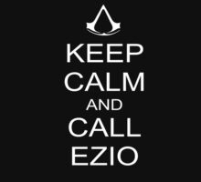 Assassins Cred Keep Calm And Call Ezio by Il4nk99
