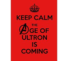 Keep Calm - The Age Of Ultron is Coming Photographic Print