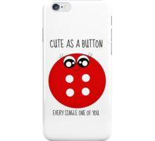 Cute as a button! iPhone Case/Skin