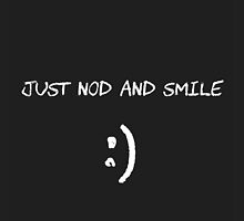 Just Nod and Smile :) by Shellibean1162