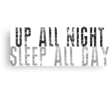 UP ALL NIGHT SLEEP ALL DAY Canvas Print