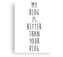 My Blog is Better Than Your Vlog Lux Series Quote Canvas Print