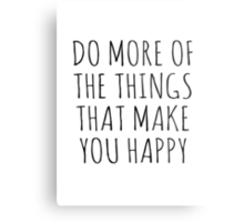DO MORE OF THE THINGS THAT MAKE YOU HAPPY Metal Print