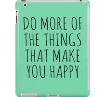 DO MORE OF THE THINGS THAT MAKE YOU HAPPY iPad Case/Skin
