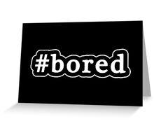 Bored - Hashtag - Black & White Greeting Card