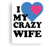 I LOVE MY CRAZY WIFE Canvas Print
