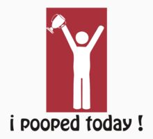 I Pooped Today! by rardesign