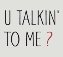 u talking to me  ? by MrAnthony88