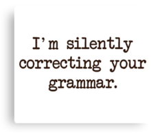 I'm Silently Correcting Your Grammar. Canvas Print