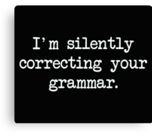 I'm Silently Correcting Your Grammar. Canvas Print