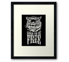 Tiger - Born To Be Free! Framed Print