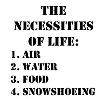 The Necessities Of Life: Snowshoeing - Black Text by cmmei