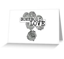 SOMEBODY TO LOVE Greeting Card