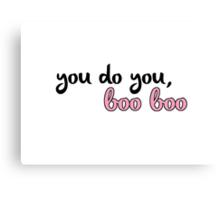 """""""you do you, boo boo""""  Canvas Print"""