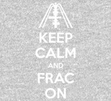 Keep Calm And Frac On T-Shirt