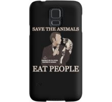 Hannibal - SAVE THE ANIMALS, EAT PEOPLE Samsung Galaxy Case/Skin