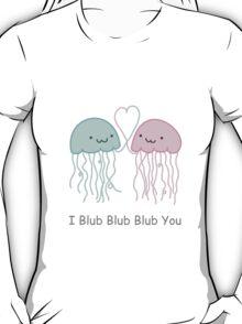 I Blub Blub Blub You T-Shirt